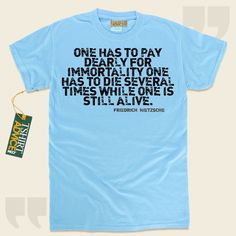 One has to pay dearly for immortality one has to die several times while one is still alive.-Friedrich Nietzsche This  saying t shirt  won't go out of style. We offer you unforgettable  quote tshirts ,  words of knowledge shirts ,  beliefs t shirts , and also  literature tops  in... - http://www.tshirtadvice.com/friedrich-nietzsche-t-shirts-one-has-to-pay-life-tshirts/