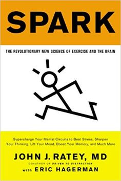 Spark: The Revolutionary New Science of Exercise and the Brain: John J. Ratey, Eric Hagerman: 8601400301562: Amazon.com: Books