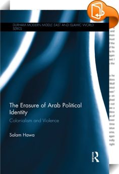 The Erasure of Arab Political Identity    :  This book explores the long history of the evolution of Arab political identity, which predates the time of the Prophet Muhammad and is characterized by tolerance, compassion, generosity, hospitality, self-control, correct behaviour, equality and consensus. The author argues that present-day struggles in many Arab countries to redefine polities and politics are related to the fact that the underlying political culture of the Arabs has been o...