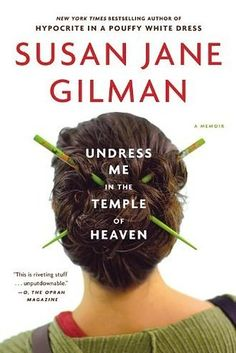 Undress Me in the Temple of Heaven by Susan Jane Gilman | 53 Books You Won't Be Able To Put Down