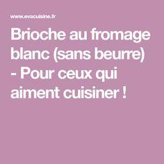 Brioche au fromage blanc (sans beurre) - Pour ceux qui aiment cuisiner !