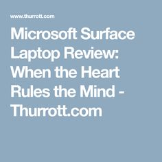 Microsoft Surface Laptop Review: When the Heart Rules the Mind - Thurrott.com