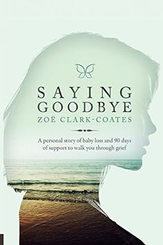 Saying Goodbye: A personal story of baby loss and 90 days of support to walk you through grief Losing A Baby, Losing A Child, Infant Loss Awareness, Parental Guidance, Grief Support, Most Popular Books, Saying Goodbye, Book Quotes, How Are You Feeling