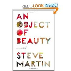 An Object of Beauty by Steve Martin. I really enjoyed Shop Girl, so I think I'd like this, too!