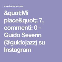 """""""Mi piace"""": 7, commenti: 0 - Guido Severin (@guidojazz) su Instagram Instagram, Pictures"""