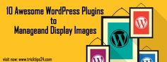 10 Awesome WordPress Plugins to Manageand Display Images