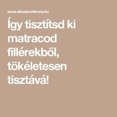 Így tisztítsd ki matracod fillérekből, tökéletesen tisztává! Natural Cleaning Products, Cleaning Hacks, Household, Good Things, Anna, Tutorials, Creative, Natural Cleaners, Cleaning Tips