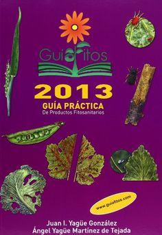 Guía práctica de productos fitosanitarios 2013 / Juan I. Yagüe González, Ángel Yagüe Martínez de Tejada