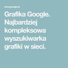 Grafika Google. Najbardziej kompleksowa wyszukiwarka grafiki w sieci.