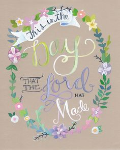 This is the day which the LORD has made; Let us rejoice and be glad in it. Psalm 118:24