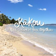 """""""Kakou"""" - All of us. We are in this together. #Hawaiian #Proverb www.giftsofthanx.com"""