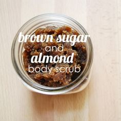 Easily make your own body scrub without all the yucky stuff.   - 1.5 cups of brown sugar  - 1/3 cup of olive oil  - 1/4 teaspoon of almond extract