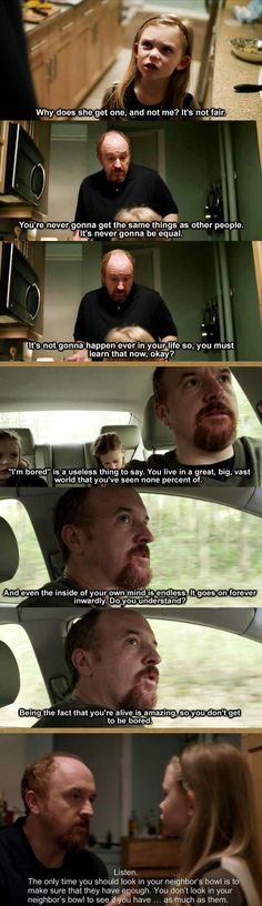 Louis C.K. is funny, yes, but his thoughts and viewpoints are so beautifully blunt and profound. It leaves me speechless.