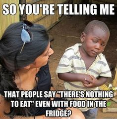 People say there is nothing to eat funny food eat funny quote funny quotes hilarious humor humor quotes funny pictures african kid