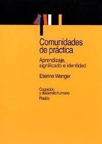 Comunidades de práctica, de Etienne Wenger. Comunidades de práctica
