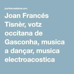 Joan Francés Tisnèr, votz occitana de Gasconha, musica a dançar, musica electroacostica