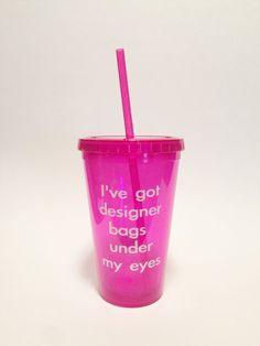Designer Bags Under My Eyes Tumbler with by MelissasHomeDecor