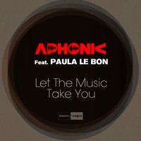 Aphonic Feat. Paula Le Bond - Let The Music Take You (Preview) by Blanco Y Negro Music on SoundCloud
