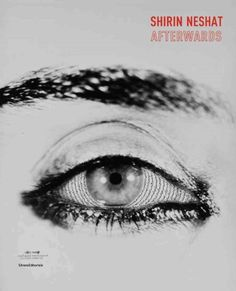 Shirin Neshat : afterwards / curated by Abdellah Karroum.