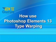 How to do Photoshop Elements 13 Type Warping - a Photoshop Elements 13 T...