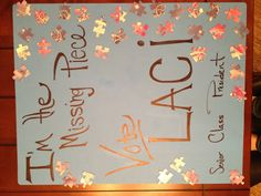 "My Senior Class President Election poster. ""I'm the missing piece! Vote Laci for President"""