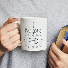 I've got a PHD Mug  Graduation Gift  Graduation by EllieEllieltd