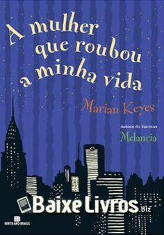 RS Notícias: A Mulher Que Roubou A Minha Vida – Marian Keyes e ...
