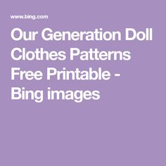 Our Generation Doll Clothes Patterns Free Printable - Bing images Sewing Patterns Girls, Doll Clothes Patterns, Doll Patterns, Clothing Patterns, Our Generation Doll Clothes, Shoe Pattern, Girl Dolls, Bing Images, Free Printables