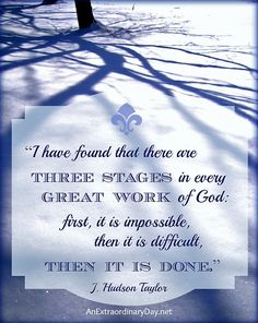 Taylor: three stages in every great work of God: first it is ....