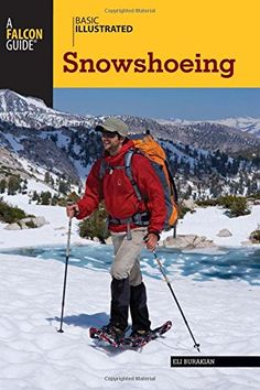 Basic Illustrated Snowshoeing - An illustrated introduction to snowshoeing that provides information on technique, equipment, safety, and more.