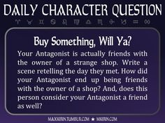★ Daily Character Question ★  Buy Something, Will Ya? Your Antagonist is actually friends with the owner of a strange shop. Write a scene retelling the day they met. How did your Antagonist end up being friends with the owner of a shop? And, does this  person consider your Antagonist a friend as well?  Any work you create based off this prompt belongs to you, no sourcing is necessary though it would be really appreciated! And don't forget to tag maxkirin (or tweet @MistreKirin), so that I…