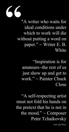 If you wait for inspiration, nothing will end up on paper. Oh, how true this is.