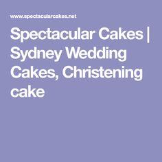 Spectacular Cakes | Sydney Wedding Cakes, Christening cake