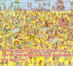 Before we find Waldo in this picture, can we talk about how over-populated this beach is?