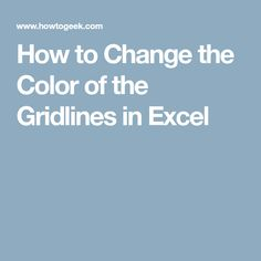 How to Change the Color of the Gridlines in Excel