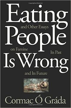 Eating People Is Wrong, and Other Essays on Famine, Its Past, and Its Future: Cormac Ó Gráda: 9780691165356: Amazon.com: Books