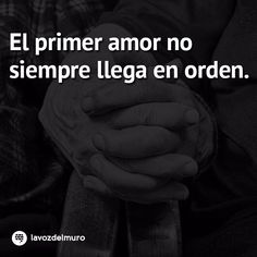El primer amor no siempre llega en orden / The first love doesn't always come in order lavozdelmuronet#amor #pareja #espera #frases #frasesdeamor #citas #citascelebres #inspiracion #inspiration #love #match #expect #lovequotes #quotes #lore #quotes #famousquotes #picoftheday #instagood #instamoment #instapic #instacool #monday #mondaymood #lavozdelmuroThe first love doesn't always come in order