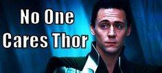 Me everytime Thor came on the screen during Thor: The Dark World. Alls I care about is seeing Loki.