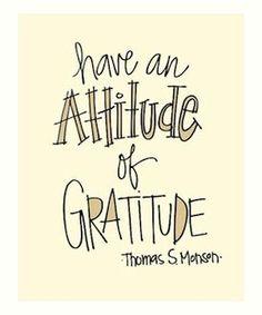 What's your attitude today? Attitude of gratitude quote by thomas s monson