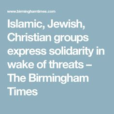 Islamic, Jewish, Christian groups express solidarity in wake of threats – The Birmingham Times Birmingham News, Islamic, Christian, Times, Group, Christians