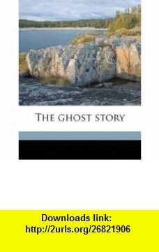 The ghost story (9781176630284) Booth Tarkington , ISBN-10: 1176630288  , ISBN-13: 978-1176630284 ,  , tutorials , pdf , ebook , torrent , downloads , rapidshare , filesonic , hotfile , megaupload , fileserve