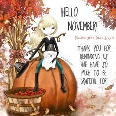 Hello November! Thank you for reminding us we have so much to be grateful for! ~ Princess Sassy Pants & Co