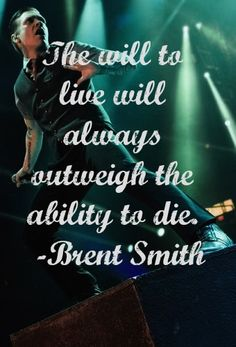 Brent Smith, one of my all time favorite quotes