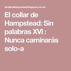 El collar de Hampstead: Sin palabras XVI : Nunca caminarás solo-a