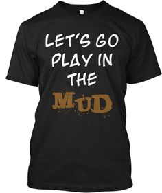 Lets go play in the mud! Great for mud run!