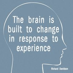 The brain is built to change in response to experience. - Richard Davidson #quote #brain #science #psychology