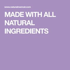 MADE WITH ALL NATURAL INGREDIENTS Natural, Home Remedies, Nature, Au Natural