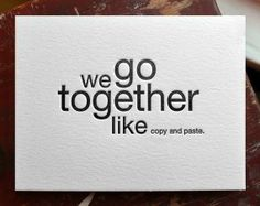 We go together like copy and paste. Typography 50 Funky Fonts - From Bleeding Liquid Letters to Seductive Booze Branding (CLUSTER) Cute Couple Quotes, Silly Love Quotes, Love Quotes For Her, Funny Love, Haha Funny, Funny Quotes, Hilarious, Funny Stuff, Golf Quotes