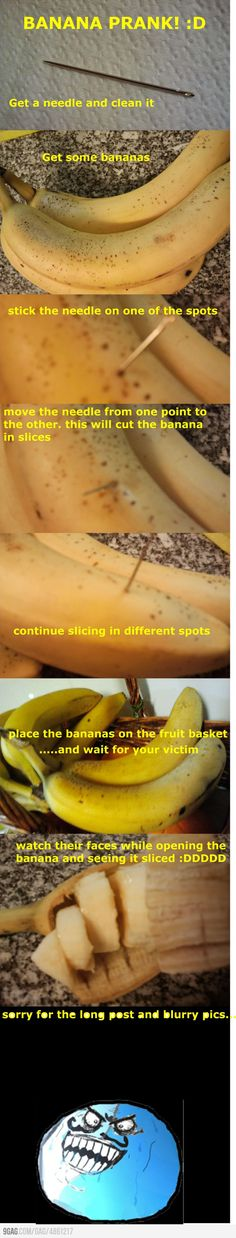 Banana Prank. Im doing it. It may not seem like much, but, well, you havent met my mother.