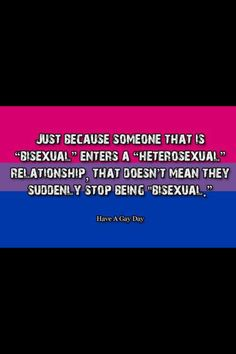 Bisexuals are often in the closet because when they open the closet door to step out, other people shut it in their faces.